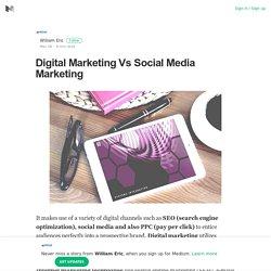 Digital Marketing Vs Social Media Marketing – William Eric – Medium
