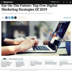 Eye On The Future: Top Five Digital Marketing Strategies Of 2019