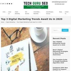 Top 3 Digital Marketing Trends Await Us In 2020