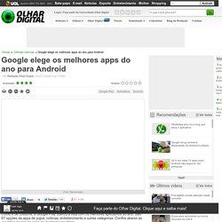 Olhar Digital: Google elege os melhores apps do ano para Android