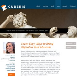 Seven Easy Ways to Bring Digital to Your Museum - Cuberis Web Design + Graphic Design