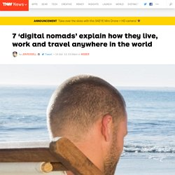 7 'digital nomads' explain how they live, work and travel