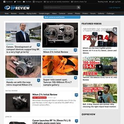 Digital Camera Reviews and News: Digital Photography Review: For