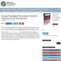 8 Great Free Digital Presentation Tools For Teachers To Try This Summer