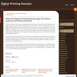 With the Digital Printing Houston get the better quality of printing materials