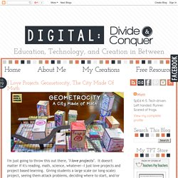 Digital: Divide & Conquer: I love Projects. Geometrocity, the City Made of Math