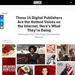 These 14 Digital Publishers Are the Hottest Voices on the Internet. Here's What They're Doing