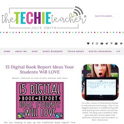 15 Digital Book Report Ideas Your Students Will LOVE
