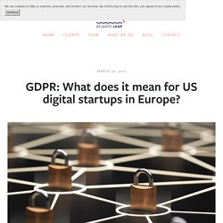 GDPR: What does it mean for US digital startups in Europe? — ATLANTIC LEAP