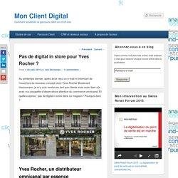 Pas de digital in store pour Yves Rocher ? - Mon Client Digital