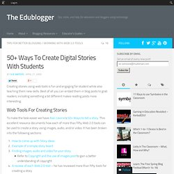50+ Ways To Create Digital Stories With Students | The Edublogge