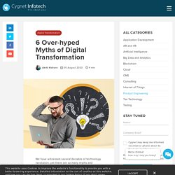 6 Over-hyped Myths of Digital Transformation - Cygnet