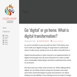 Go 'digital' or go home. What is digital transformation? - GOLDEN UNICON