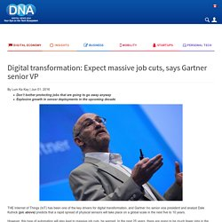 Digital transformation: Expect massive job cuts, says Gartner senior VP