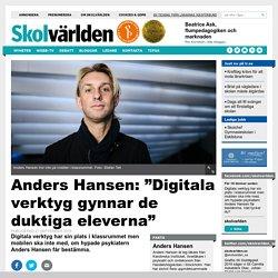 """Anders Hansen: """"Digitala verktyg gynnar de duktiga eleverna"""""""