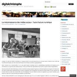 La méconnaissance des médias sociaux : l'autre fracture numérique « digitalchristophe