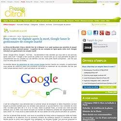 Pour votre vie digitale après la mort, Google lance le gestionnaire de compte inactif