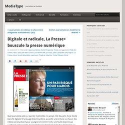 Digitale et radicale, La Presse+ bouscule la presse numérique » MediaType
