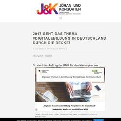 2017 geht das Thema #digitaleBildung in Deutschland durch die Decke! - J&K - Jöran und Konsorten