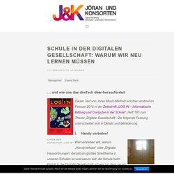 Schule in der Digitalen Gesellschaft: Warum wir neu lernen müssen - J&K - Jöran und Konsorten