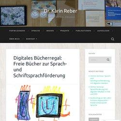 Digitales Bücherregal: Freie Bücher zur Sprach- und Schriftsprachförderung – Dr. Karin Reber