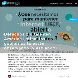 Derechos digitales en América Latina, los gobiernos te están observando (y espiando)