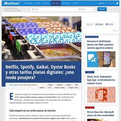 Netflix, Spotify, Gaikai, Oyster Books y otras tarifas planas digitales: ¿una moda pasajera?