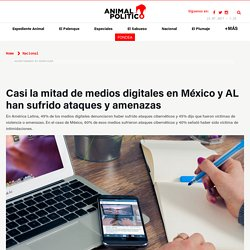 Casi la mitad de medios digitales en México han sufrido ataques