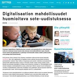 Digitalisaation mahdollisuudet huomioitava sote-uudistuksessa
