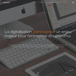 La digitalisation d'entreprise : un enjeu majeur pour l'entreprise d'aujourd'hui.