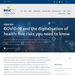 BEUC_EU 20/04/20 COVID-19 and the digitalisation of health: five risks you need to know