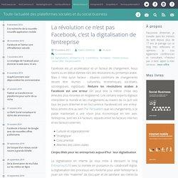 La révolution ce n'est pas Facebook, c'est la digitalisation de l'entreprise