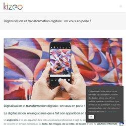 Digitalisation et transformation digitale : on vous en parle !