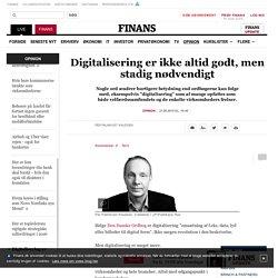 Digitalisering er ikke altid godt, men stadig nødvendigt - Opinion