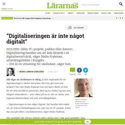 """""""Digitaliseringen är inte något digitalt"""""""