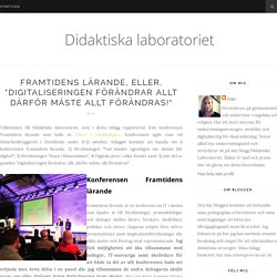 """Framtidens lärande, eller, """"Digitaliseringen förändrar allt därför måste allt..."""