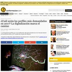 ¿Cuál serán los perfiles más demandados en 2017? La digitalización marca el c...