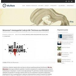 Muzeum? Awangarda! Lekcje Mr Twittera na #WAM15 - ekultura.org - wszystko o digitalizacji dziedzictwa kulturowego