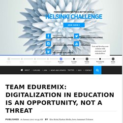 Team EduRemix: Digitalization in education is an opportunity, not a threat - Helsinki Challenge