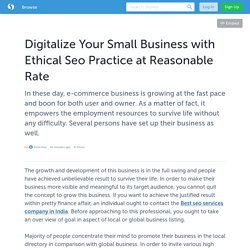 Digitalize Your Small Business with Ethical Seo Practice at Reasonable Rate