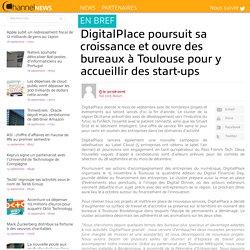 DigitalPlace poursuit sa croissance et ouvre des bureaux à Toulouse pour y accueillir des start-ups