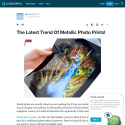 The Latest Trend Of Metallic Photo Prints!: digitalprint12 — LiveJournal