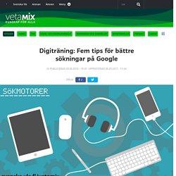 Digiträning: Fem tips för bättre sökningar på Google