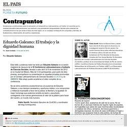 Eduardo Galeano: El trabajo y la dignidad humana >> Contrapuntos >> Blogs Sociedad EL PAÍS