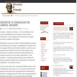 DIGNITA' E CORAGGIO DI ABDUL MAHDI — Blondet & Friends
