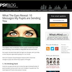 What The Eyes Reveal: 10 Messages My Pupils are Sending You