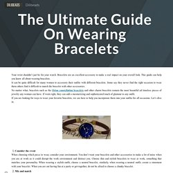 The Ultimate Guide On Wearing Bracelets