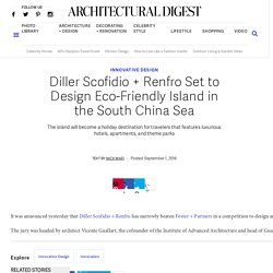 Diller Scofidio + Renfro Set to Design Eco-Friendly Island in the South China Sea