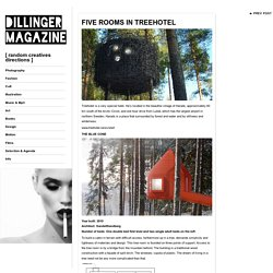 DILLINGER MAGAZINE, FIVE ROOMS IN TREEHOTEL Treehotel is a very...