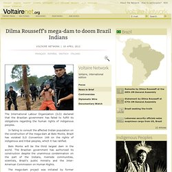 Dilma Rousseff's mega-dam to doom Brazil Indians [Voltaire Network]